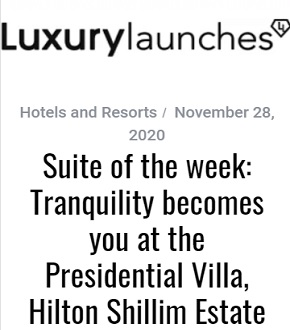 Feature on Presidential Villa – Hilton Shillim Estate Retreat & Spa